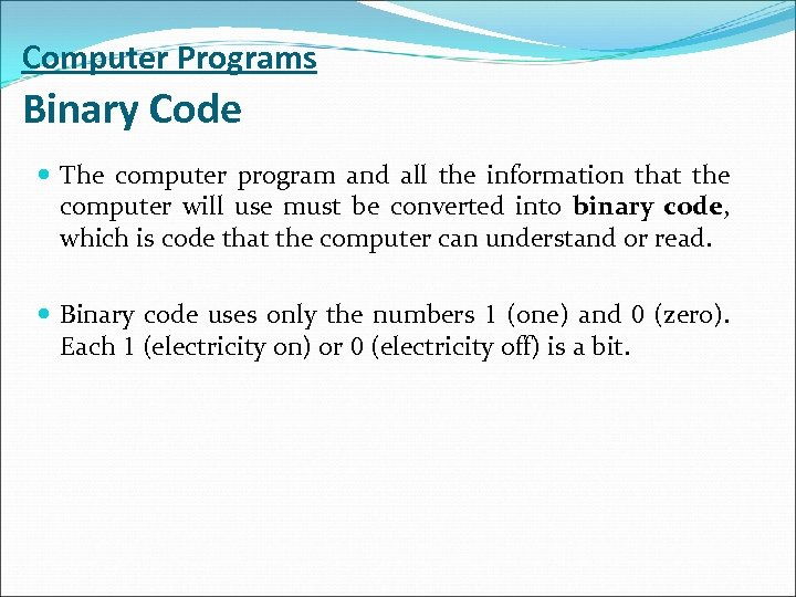 Computer Programs Binary Code The computer program and all the information that the computer