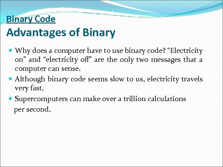 Binary Code Advantages of Binary Why does a computer have to use binary code?