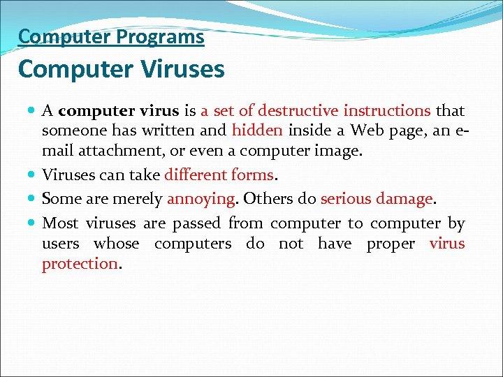 Computer Programs Computer Viruses A computer virus is a set of destructive instructions that