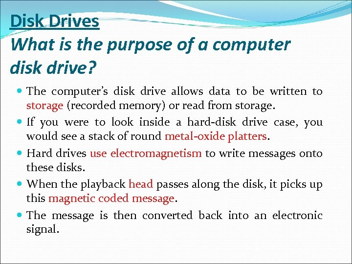 Disk Drives What is the purpose of a computer disk drive? The computer's disk