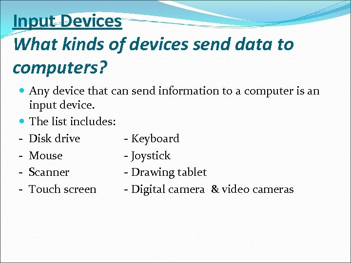 Input Devices What kinds of devices send data to computers? Any device that can