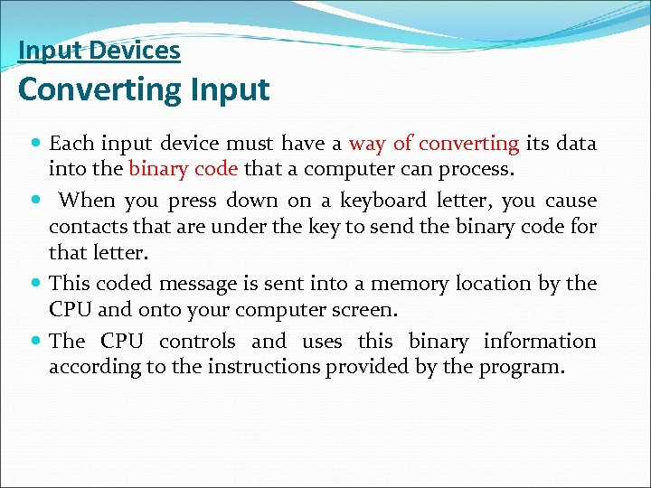 Input Devices Converting Input Each input device must have a way of converting its