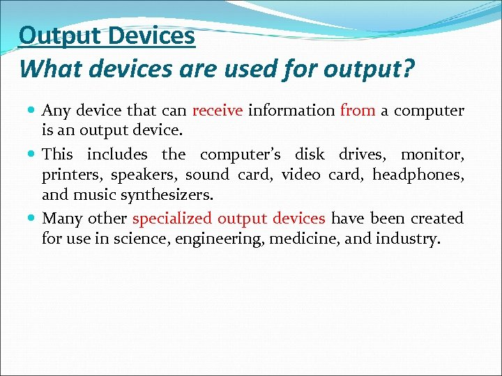 Output Devices What devices are used for output? Any device that can receive information