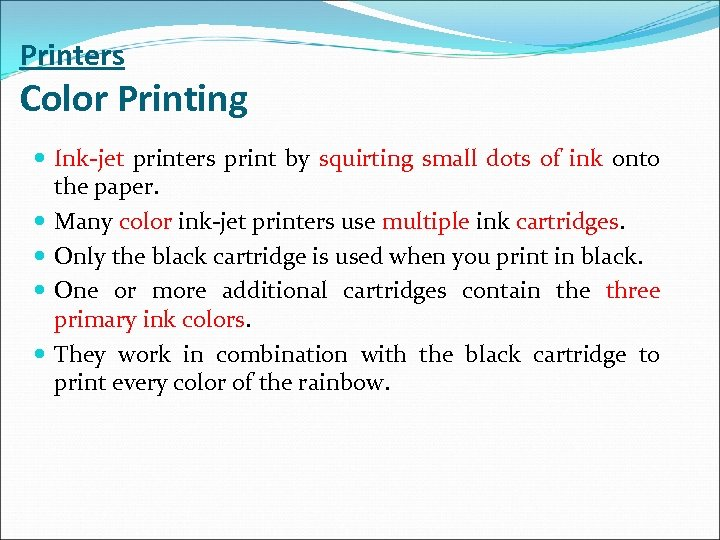 Printers Color Printing Ink-jet printers print by squirting small dots of ink onto the