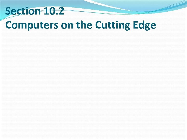 Section 10. 2 Computers on the Cutting Edge