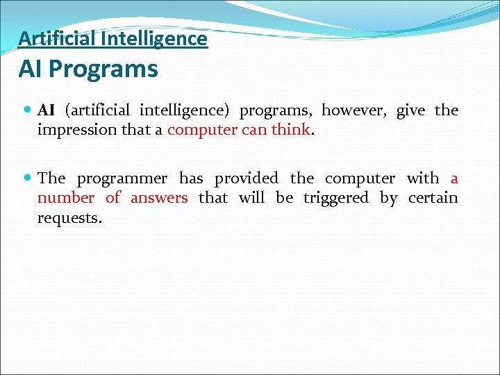 Artificial Intelligence AI Programs AI (artificial intelligence) programs, however, give the impression that a