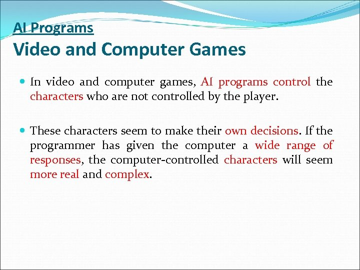 AI Programs Video and Computer Games In video and computer games, AI programs control