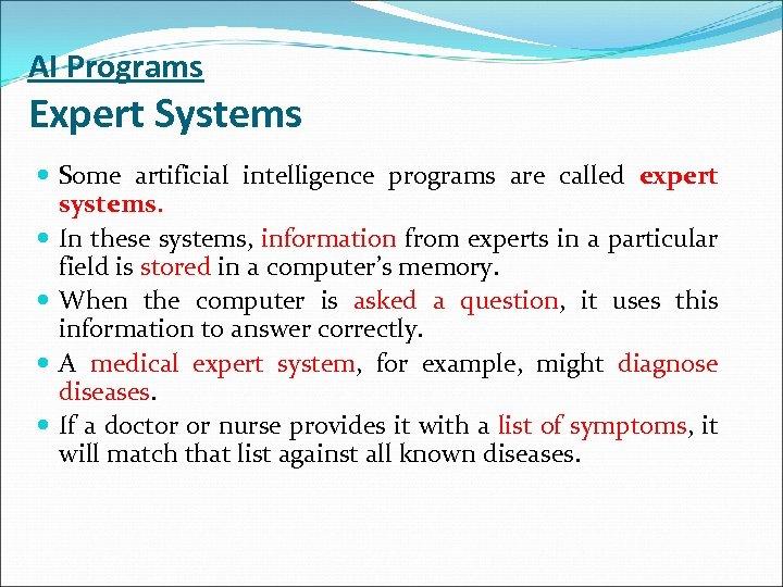 AI Programs Expert Systems Some artificial intelligence programs are called expert systems. In these