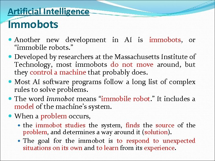 """Artificial Intelligence Immobots Another new development in AI is immobots, or """"immobile robots. """""""