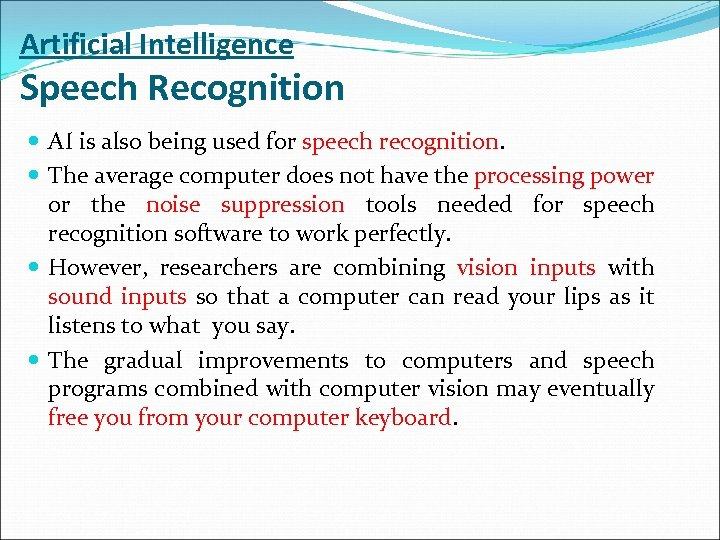Artificial Intelligence Speech Recognition AI is also being used for speech recognition. The average