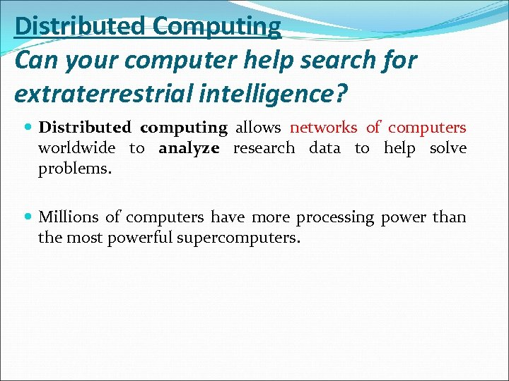 Distributed Computing Can your computer help search for extraterrestrial intelligence? Distributed computing allows networks