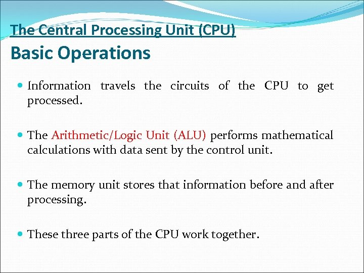 The Central Processing Unit (CPU) Basic Operations Information travels the circuits of the CPU