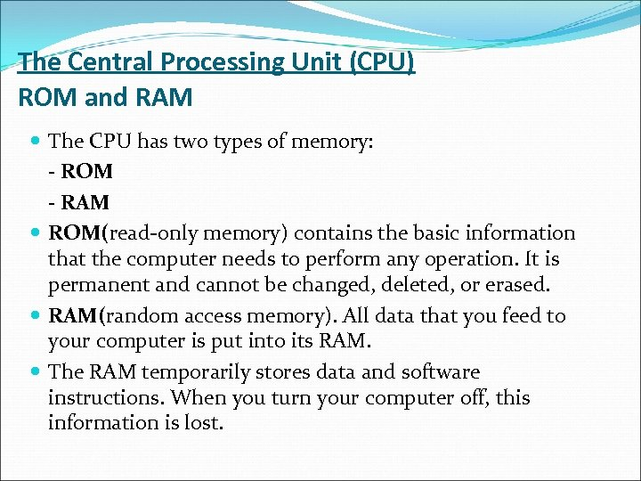 The Central Processing Unit (CPU) ROM and RAM The CPU has two types of