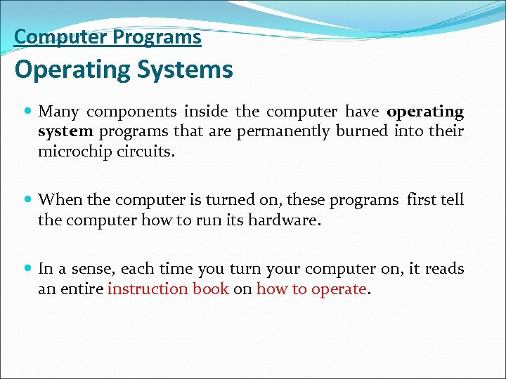 Computer Programs Operating Systems Many components inside the computer have operating system programs that