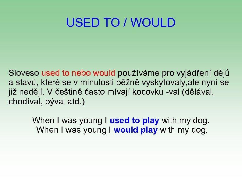 USED TO / WOULD Sloveso used to nebo would používáme pro vyjádření dějů a