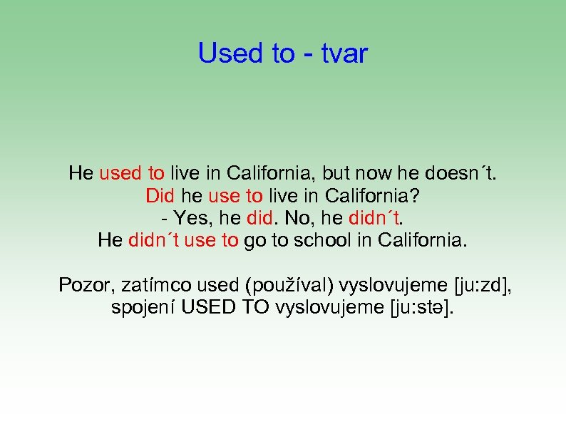 Used to - tvar He used to live in California, but now he doesn´t.