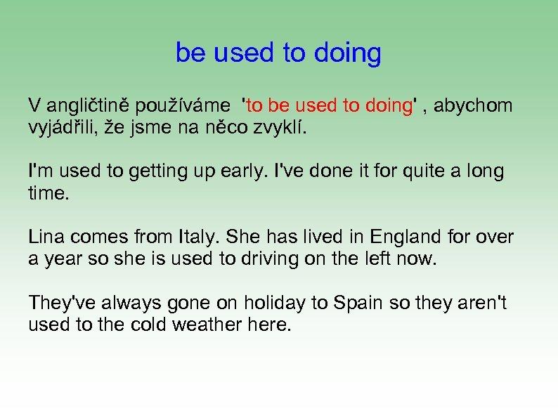 be used to doing V angličtině používáme 'to be used to doing' , abychom