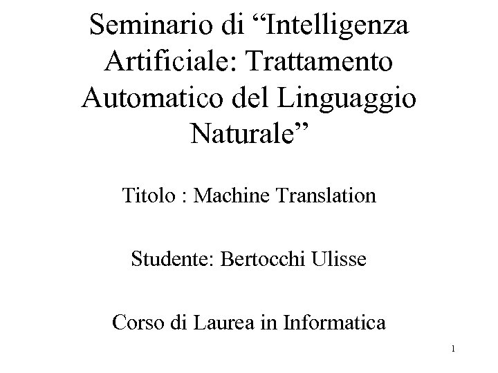 "Seminario di ""Intelligenza Artificiale: Trattamento Automatico del Linguaggio Naturale"" Titolo : Machine Translation Studente:"