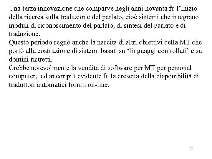 Una terza innovazione che comparve negli anni novanta fu l'inizio della ricerca sulla traduzione
