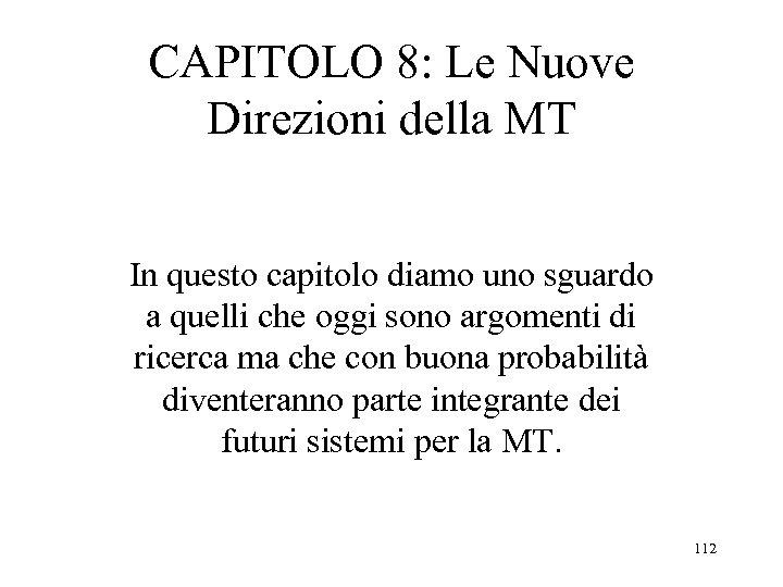 CAPITOLO 8: Le Nuove Direzioni della MT In questo capitolo diamo uno sguardo a