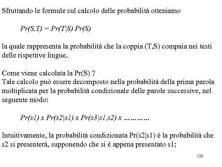 Sfruttando le formule sul calcolo delle probabilità otteniamo Pr(S, T) = Pr(T|S) Pr(S) la