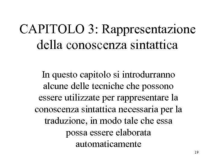 CAPITOLO 3: Rappresentazione della conoscenza sintattica In questo capitolo si introdurranno alcune delle tecniche