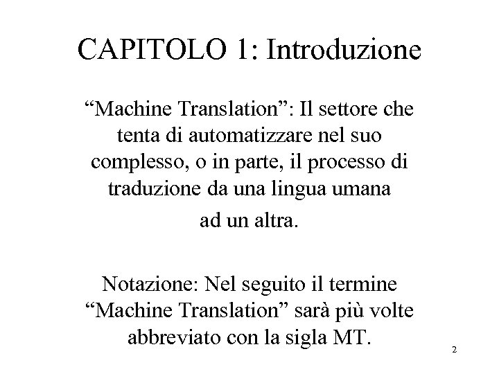 """CAPITOLO 1: Introduzione """"Machine Translation"""": Il settore che tenta di automatizzare nel suo complesso,"""