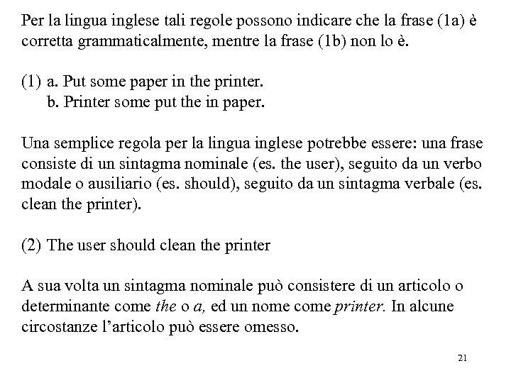 Per la lingua inglese tali regole possono indicare che la frase (1 a) è