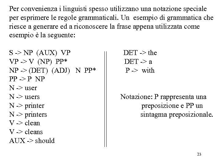 Per convenienza i linguisti spesso utilizzano una notazione speciale per esprimere le regole grammaticali.