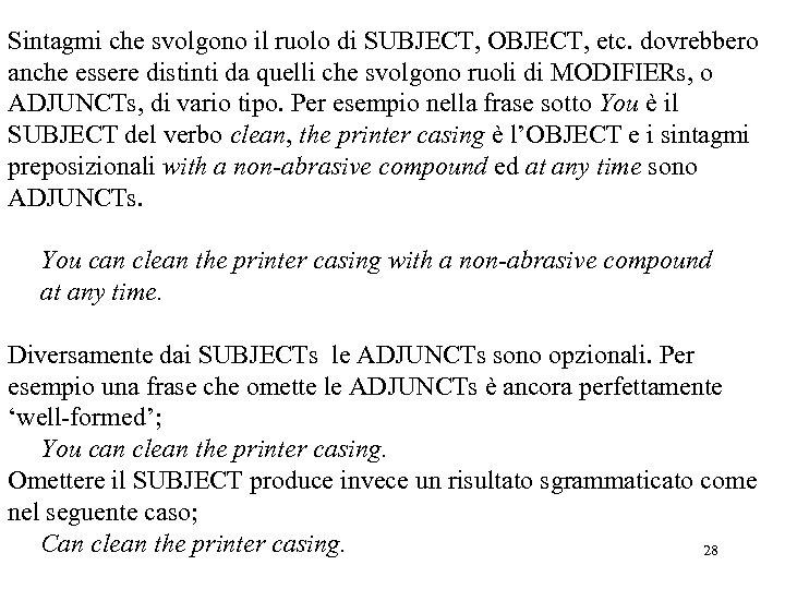 Sintagmi che svolgono il ruolo di SUBJECT, OBJECT, etc. dovrebbero anche essere distinti da