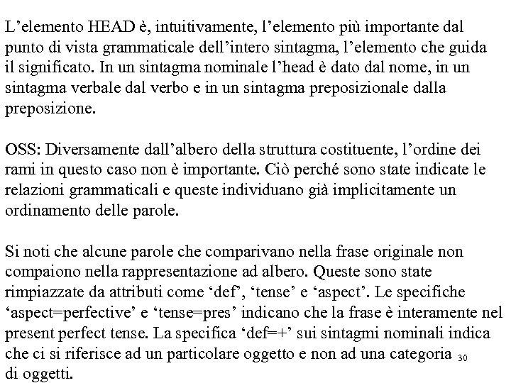 L'elemento HEAD è, intuitivamente, l'elemento più importante dal punto di vista grammaticale dell'intero sintagma,