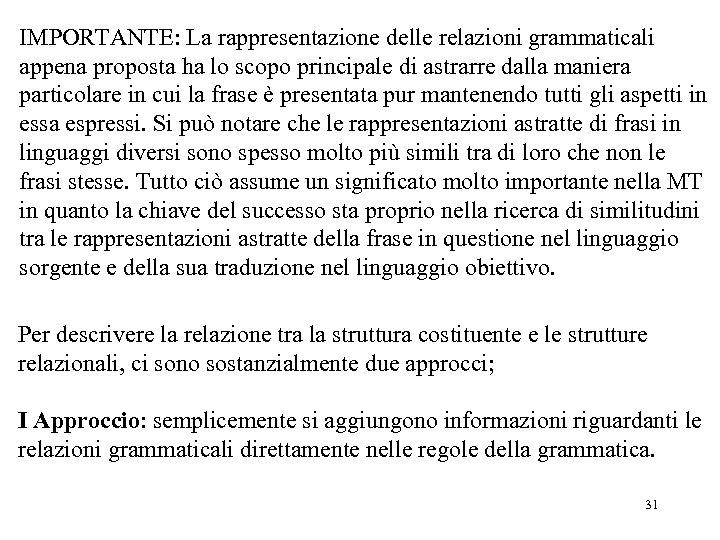 IMPORTANTE: La rappresentazione delle relazioni grammaticali appena proposta ha lo scopo principale di astrarre
