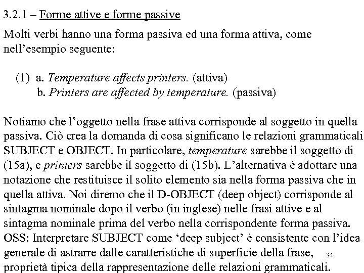 3. 2. 1 – Forme attive e forme passive Molti verbi hanno una forma
