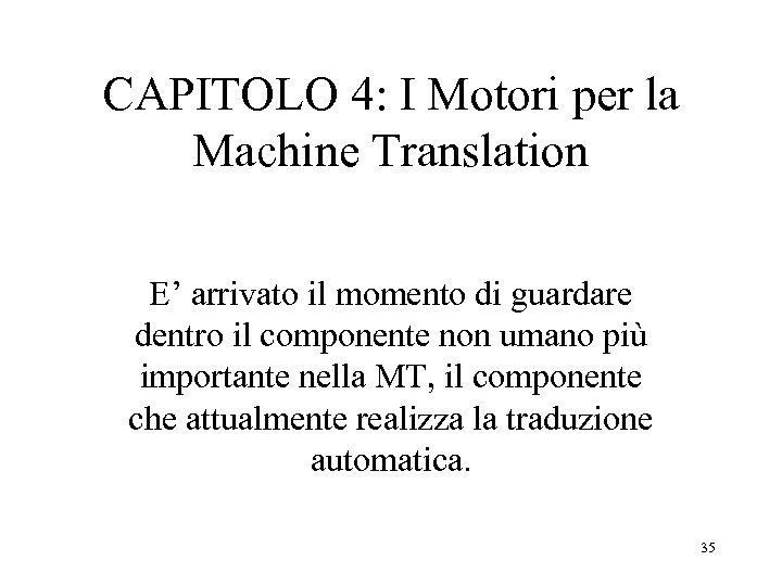 CAPITOLO 4: I Motori per la Machine Translation E' arrivato il momento di guardare