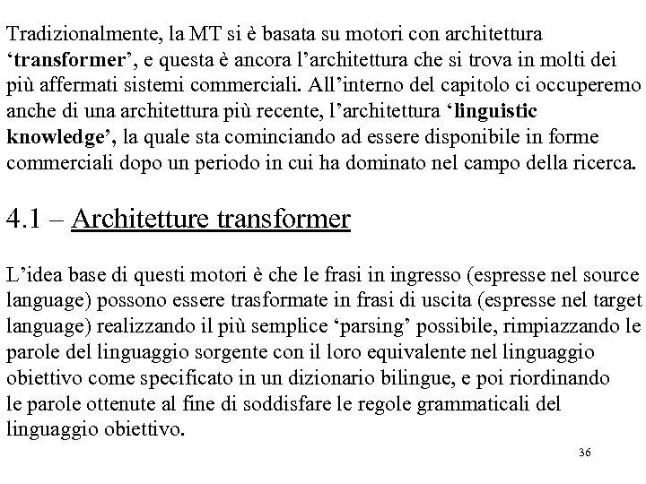Tradizionalmente, la MT si è basata su motori con architettura 'transformer', e questa è