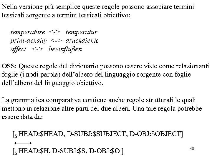 Nella versione più semplice queste regole possono associare termini lessicali sorgente a termini lessicali