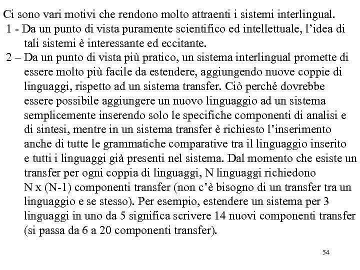 Ci sono vari motivi che rendono molto attraenti i sistemi interlingual. 1 - Da