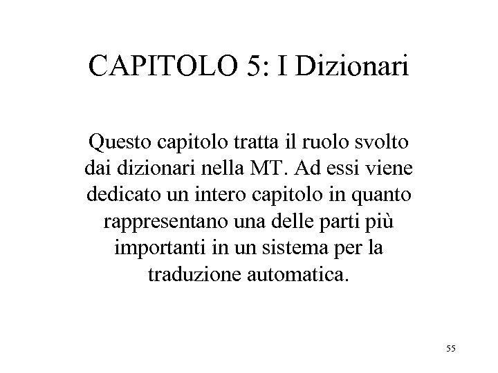 CAPITOLO 5: I Dizionari Questo capitolo tratta il ruolo svolto dai dizionari nella MT.
