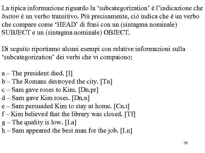 La tipica informazione riguardo la 'subcategorization' è l'indicazione che button è un verbo transitivo.