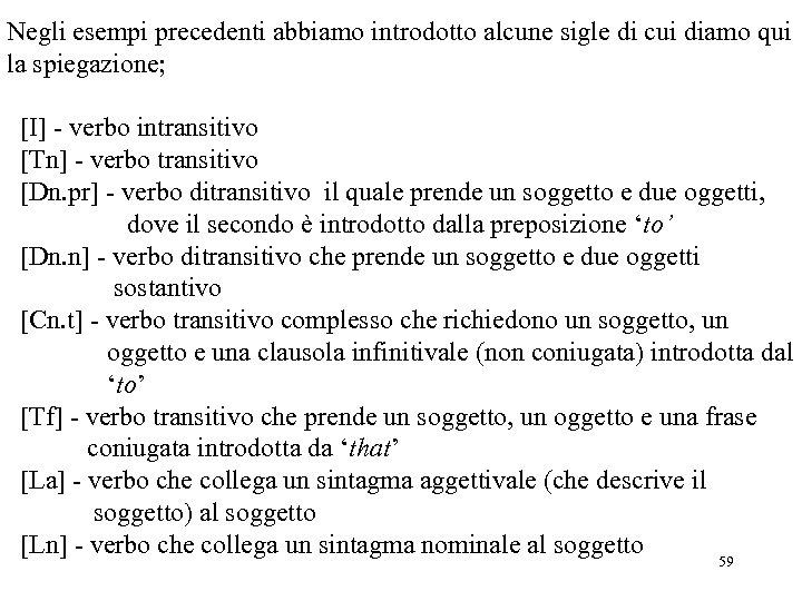 Negli esempi precedenti abbiamo introdotto alcune sigle di cui diamo qui la spiegazione; [I]