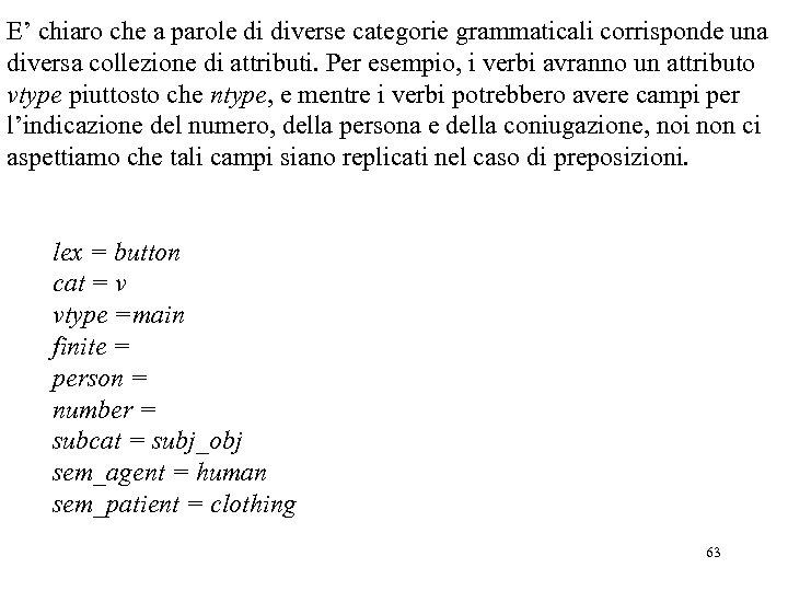 E' chiaro che a parole di diverse categorie grammaticali corrisponde una diversa collezione di