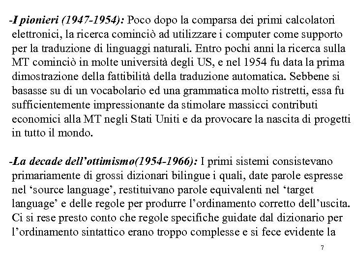 -I pionieri (1947 -1954): Poco dopo la comparsa dei primi calcolatori elettronici, la ricerca