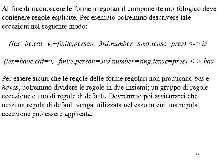 Al fine di riconoscere le forme irregolari il componente morfologico deve contenere regole esplicite.