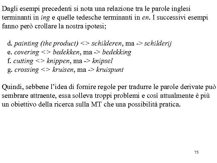 Dagli esempi precedenti si nota una relazione tra le parole inglesi terminanti in ing