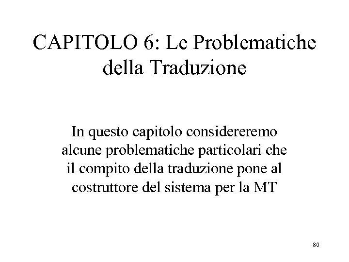 CAPITOLO 6: Le Problematiche della Traduzione In questo capitolo considereremo alcune problematiche particolari che