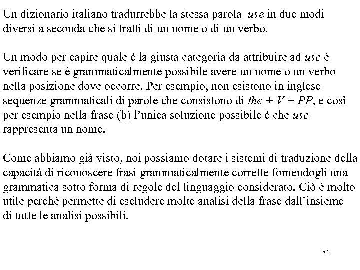 Un dizionario italiano tradurrebbe la stessa parola use in due modi diversi a seconda