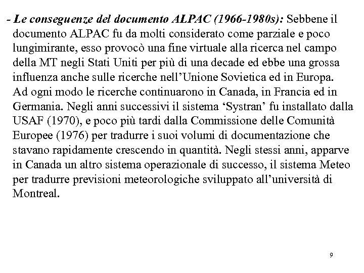 - Le conseguenze del documento ALPAC (1966 -1980 s): Sebbene il documento ALPAC fu