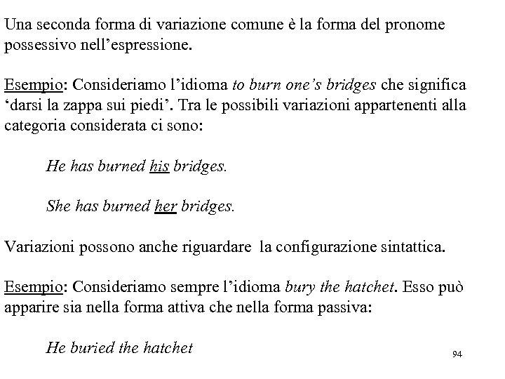 Una seconda forma di variazione comune è la forma del pronome possessivo nell'espressione. Esempio: