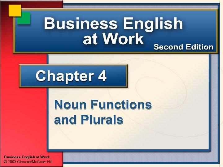 Business English at Work © 2003 Glencoe/Mc. Graw-Hill