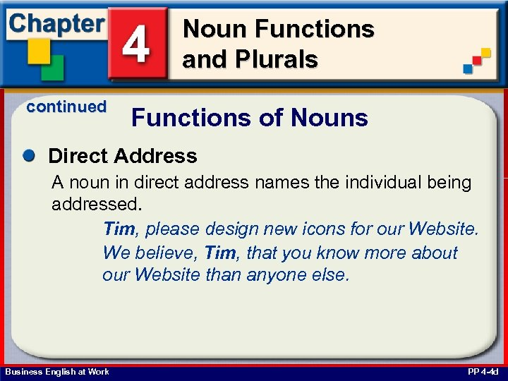 Noun Functions and Plurals continued Functions of Nouns Direct Address A noun in direct